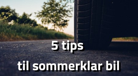 Guide: 5 tips til sommerklar bil